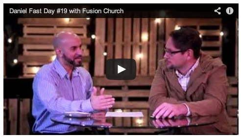 Daniel Fast - Day 19 - Fusion Church